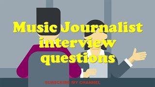 Music Journalist interview questions
