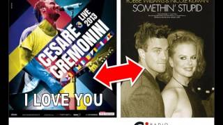 CESARE CREMONINI I LOVE YOU VS ROBBIE WILLIAMS SOMETHING STUPID