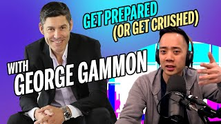 How you should prepare for what's coming with George Gammon