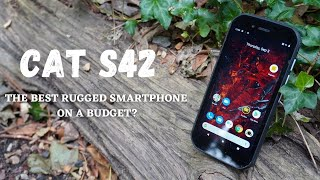 CAT S42 - THE BEST RUGGED SMARTPHONE ON A BUDGET?!