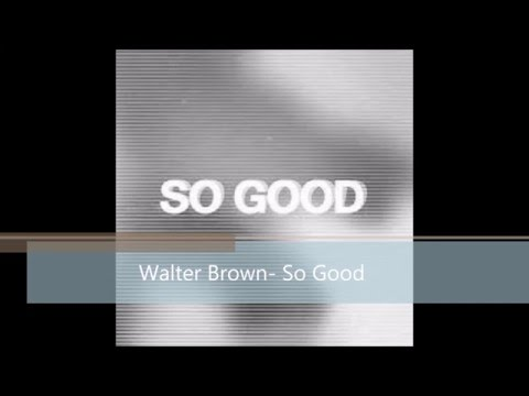 "Walter Brown- ""So good"""
