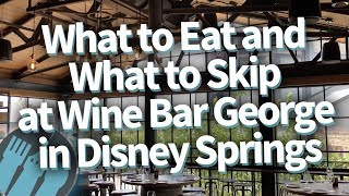 What To Eat and What To Skip at Wine Bar George in Disney World!