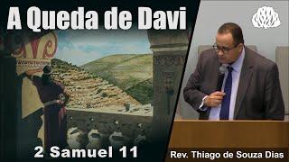 2 Samuel 11 - A Queda de Davi - Rev. Thiago de Souza Dias