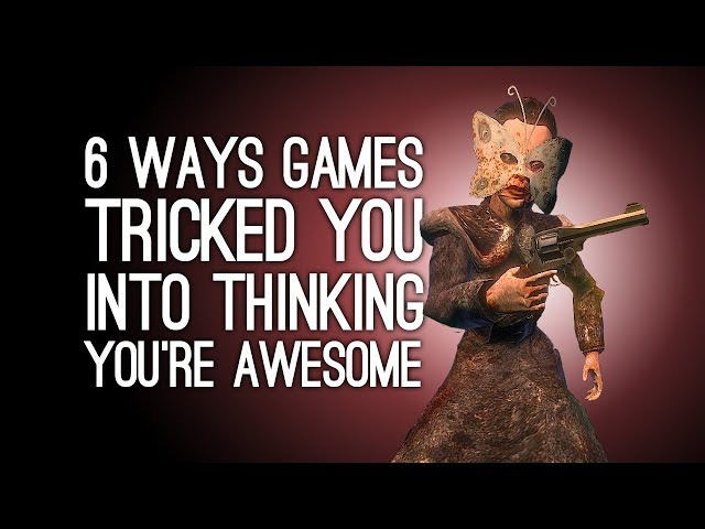 6 Ways Games Tricked You Into Thinking You're Awesome