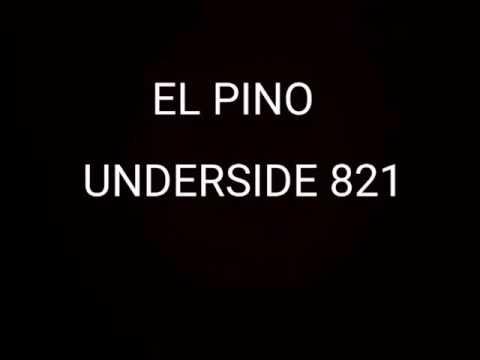 EL PINO - UNDER SIDE 821 (LETRA)