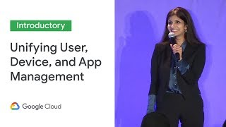 Unifying User, Device, and App Management With Cloud Identity (Cloud Next '19)