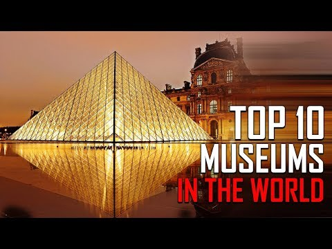 Top 10 Museums In The World