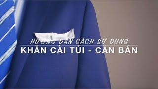3 Cách đơn giản để sử dụng Khăn túi áo đi kèm Cà vạt - Cavat.com