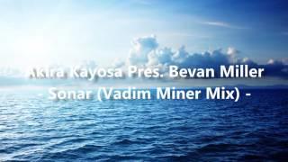 Akira Kayosa pres. Bevan Miller - Sonar (Vadim Miner Mix)
