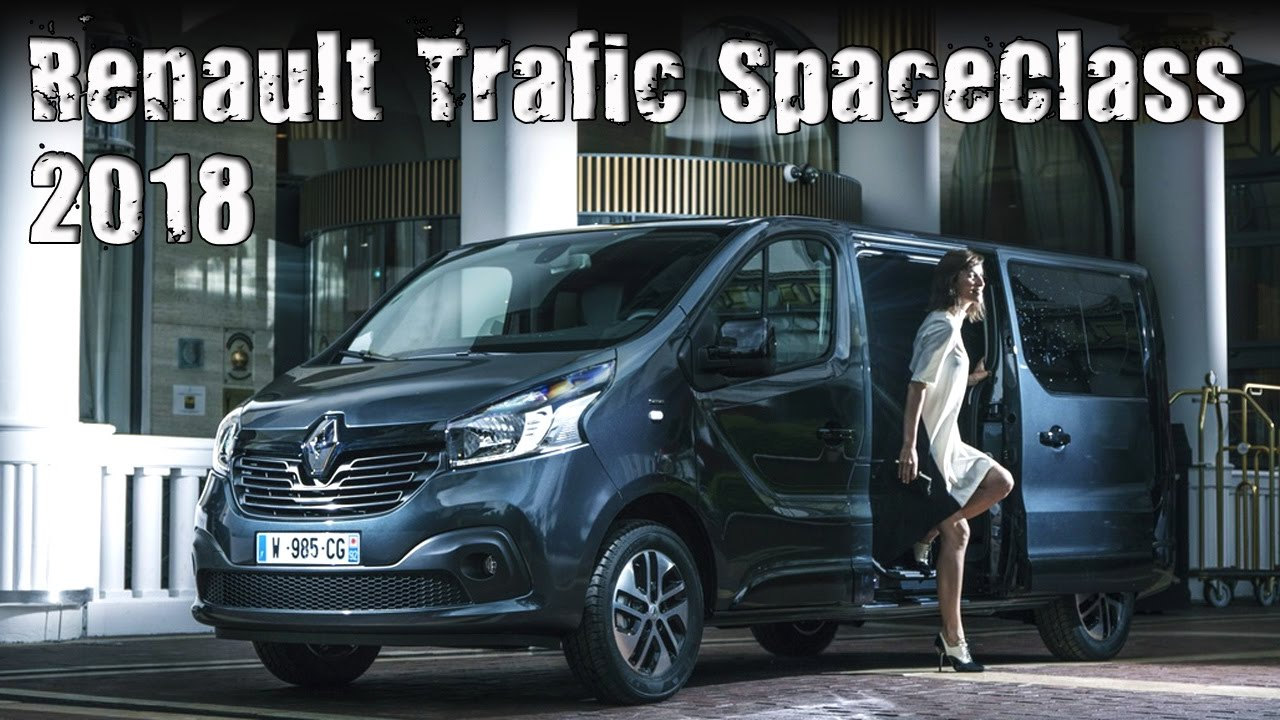 All-New 2018 Renault Trafic SpaceClass Luxury Van - YouTube