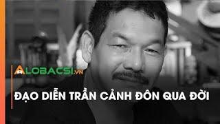 Đạo diễn Trần Cảnh Đôn qua đời vì nhồi máu cơ tim