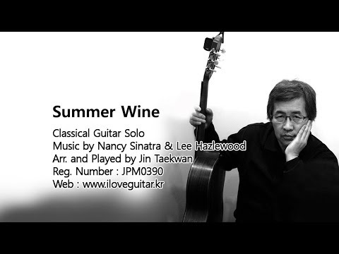 Summer Wine ( Classical Guitar Solo /Arr. and Played by Jin Taekwan 진태권 )