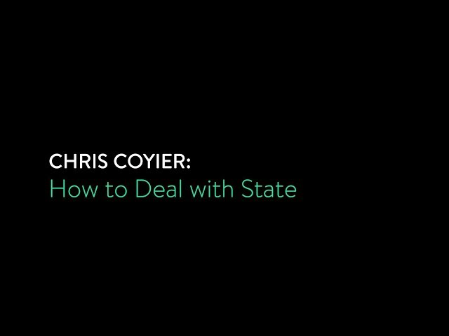 Chris Coyier - How to Deal with State