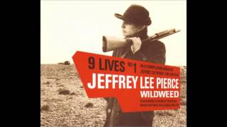 Jeffrey Lee Pierce - Wildweed