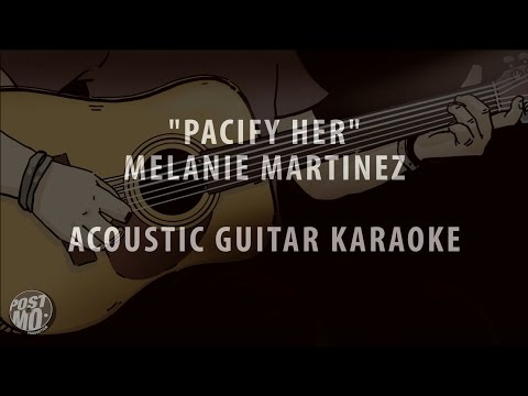 PACIFY HER - MELANIE MARTINEZ (ACOUSTIC GUITAR KARAOKE / COVER / INSTRUMENTAL + LYRICS & CHORDS)