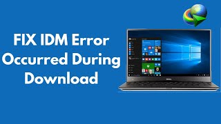 FIX IDM Error Occurred During Download 100 Working UPDATED