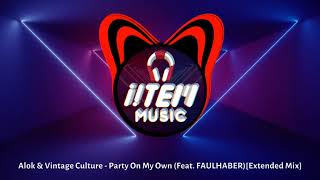 Alok & Vintage Culture - Party On My Own (Feat. FAULHABER) [Extended Mix]