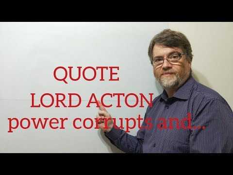 Tutor Nick P Quotes 60 - Lord Acton - Power Corrupts and Absolute Power Corrupts Absolutely