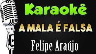 Baixar 🎤 Karaokê - A Mala é Falsa - Felipe Araújo