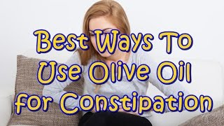 5 Best Ways To Use Olive Oil for Constipation