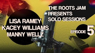 The Roots Jam Presents Solo Sessions – Episode 5: Lisa Ramey, Kacey Williams & Mannywellz
