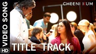 Cheeni Kum Title Track   Full Video Song   Cheeni Kum   Amitabh Bachchan & Tabu