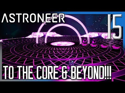 TO THE CORE & BEYOND! | Astroneer Multiplayer Gameplay/Let's Play E15