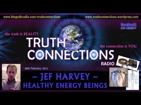 Jef Harvey: Healthy Energy Beings - Truth Connections Radio