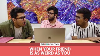 FilterCopy | When Your Friend Is As Weird As You | Ft. Viraj Ghelani and Raunak Ramteke