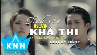 TÌNH YÊU BẤT KHẢ THI (MV Cover & Audio Lyrics )| Kim Ny Ngọc