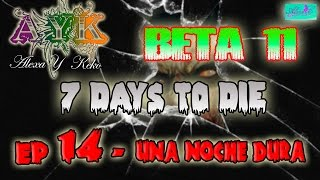 7 Days to Die [BETA 11] - Ep 14 - Una noche dura!
