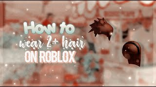 How to wear 2 hair at a time on ROBLOX (2017!!!) WORKING