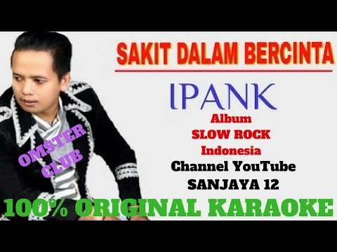 IPANK - Sakit Dalam Bercinta. Original Karaoke Version By Sanjaya 12 Channel (semi Karaoke)