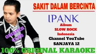 IPANK - Sakit Dalam Bercinta. Original Karaoke Version by Sanjaya 12 Channel (semi karaoke)