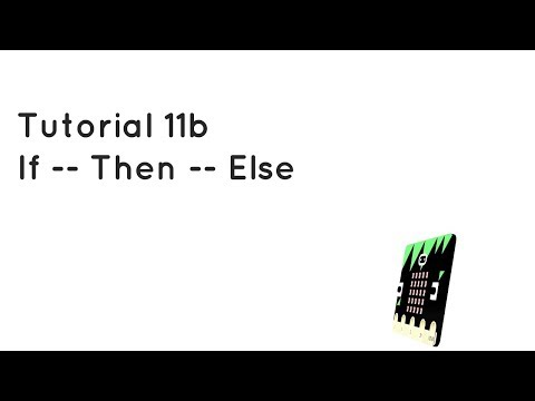 Microbit Tutorial 11b - If Then Else