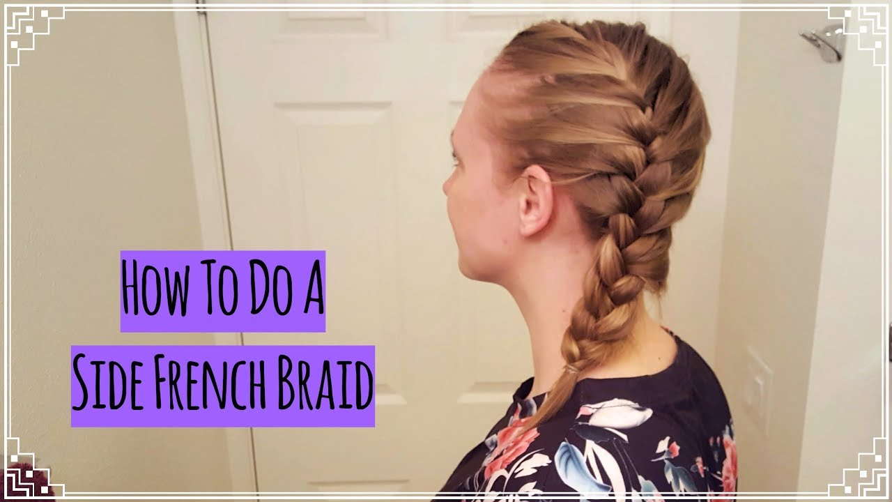 How To Do A Side French Braid On Yourself Medium Length Hair