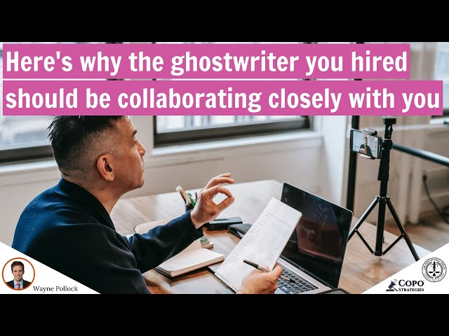 Here's why the ghostwriter you hired should be collaborating closely with you