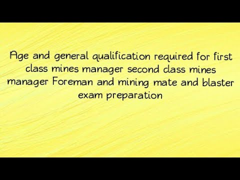 Age and general qualifications for mines manager asst manage, forman, blaster, Surveyor, mate exam