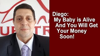 Diego: My Questra Baby is Alive and You Will Get Your Money Soon!