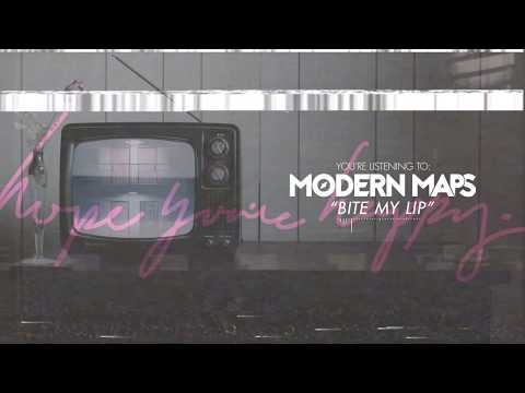Modern Maps - Bite My Lip