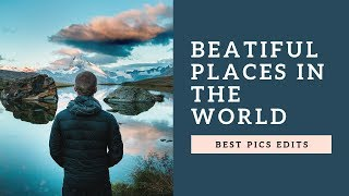 35 best places to visit in the world | By Best Pics Editor