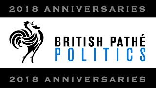 2018 Anniversaries - Politics | British Pathé