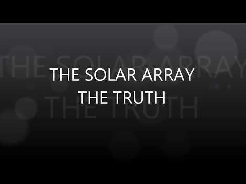 THE SOLAR ARRAY - THE TRUTH (Part 3)