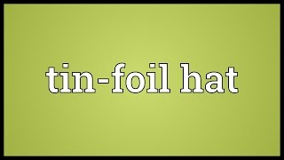 Tin-foil hat Meaning