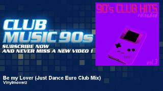 Vinylmoverz - Be my Lover - Just Dance Euro Club Mix - ClubMusic90s
