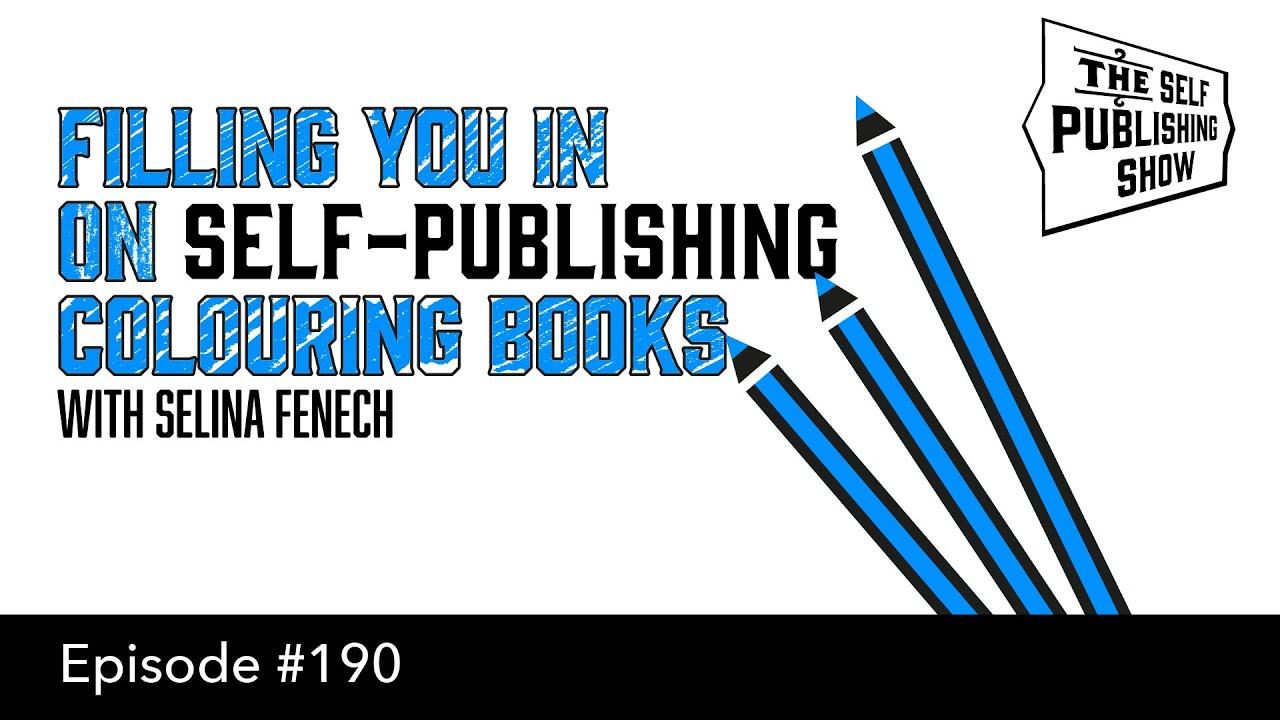 Sps 190 Filling You In On Self Publishing Colouring Books With Selina Fenech Mark Dawson S Self Publishing Formula