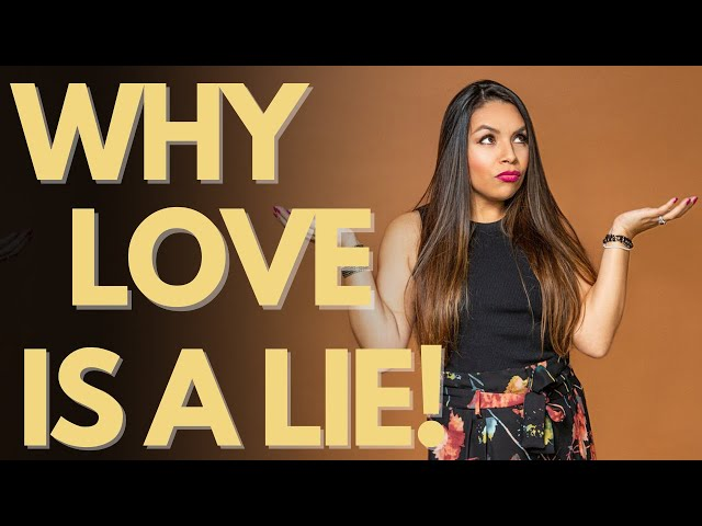 Why LOVE is a LIE ( The TRUTH About What You've Been Told)