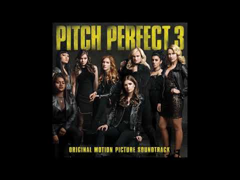 Pitch Perfect 3 (Original Motion Picture Soundtrack) FULL ALBUM