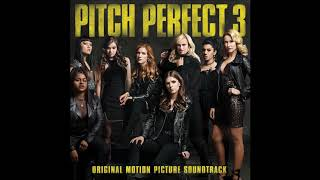 Pitch Perfect 3 (Original Motion Picture Soundtrack) FULL ALBUM