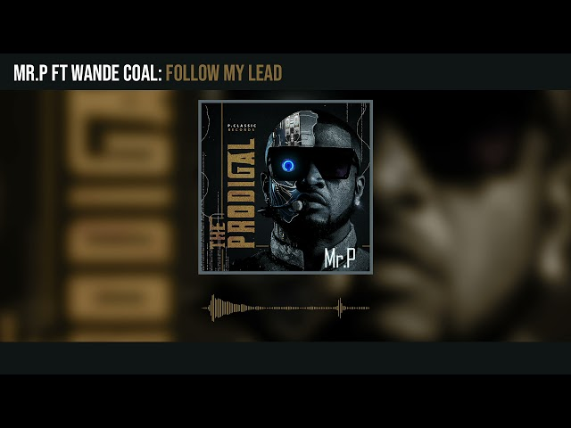 Mr. P - Follow My Lead ft. Wande Coal (Official Audio)
